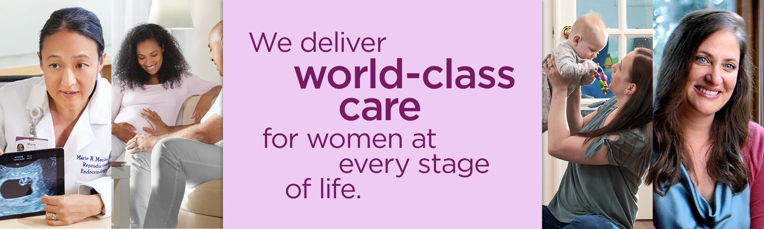 We deliver world-class care for women at every stage of life