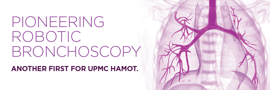 Pioneering Robotic Bronchoscopy. Another first for UPMC Hamot.