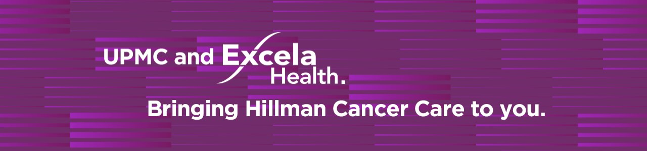 UPMC and Excela Health. Bringing Hillman Cancer Care to you.