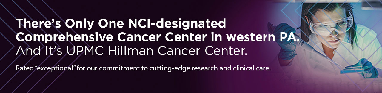 There's only one NCI-designed comprehensive cancer center in western PA. And It's UPMC Hillman Cancer Center. Rated exceptional for our commitment to cutting-edge research and clinical care.