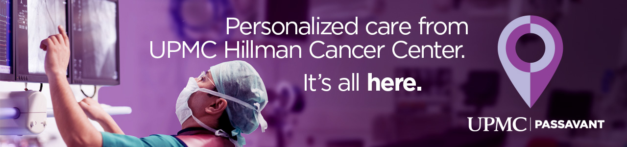 Personalized care from UPMC Hillman Cancer Center. It's all here. UPMC Passavant.