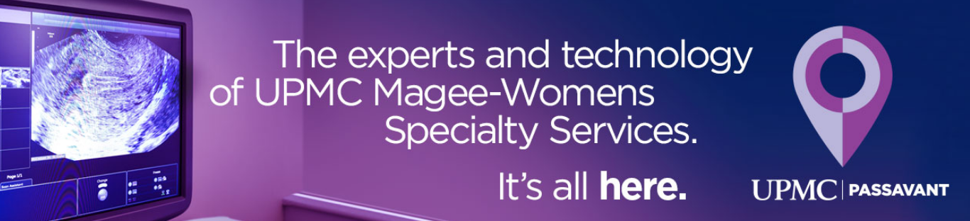The experts and technology of UPMC Magee-Womens Specialty Services. It's All Here. UPMC Passavant