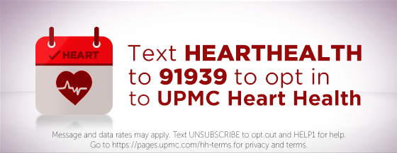 Text HEARTHEALTH to 91939 to opt in to UPMC Heart Health or click this banner to text